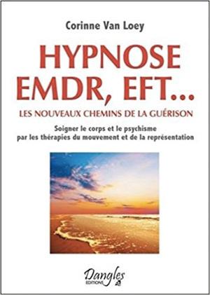 Hypnose EMDR, EFT... les nouveaux chemins de la guérison. Corinne Van Loey